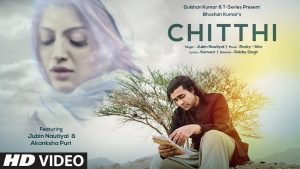 Chitthi Video Song – Jubin Nautiyal, Akanksha Puri