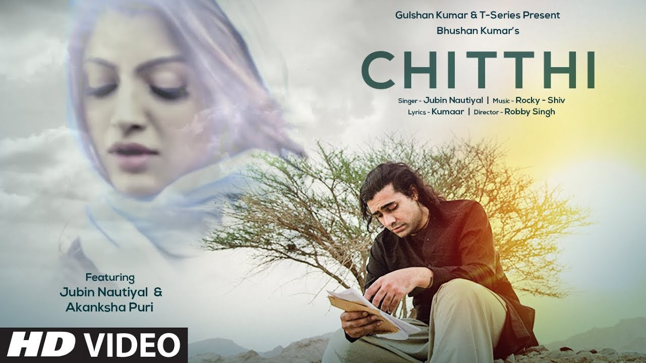 Chitthi Video Song – Jubin Nautiyal, Akanksha Puri