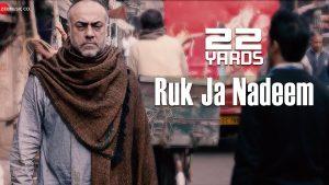 Ruk Ja Nadeem Video Song – 22 Yards Movie