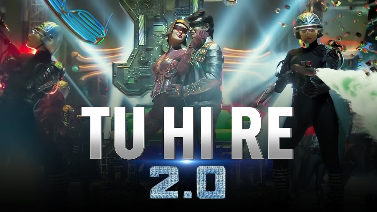 Tu Hi Re Video Song – 2.0 Movie