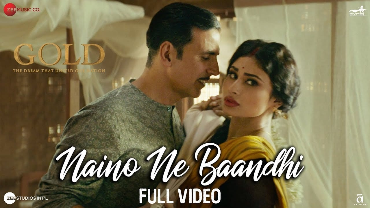 Naino Ne Baandhi Video song Lyrics – Gold movie