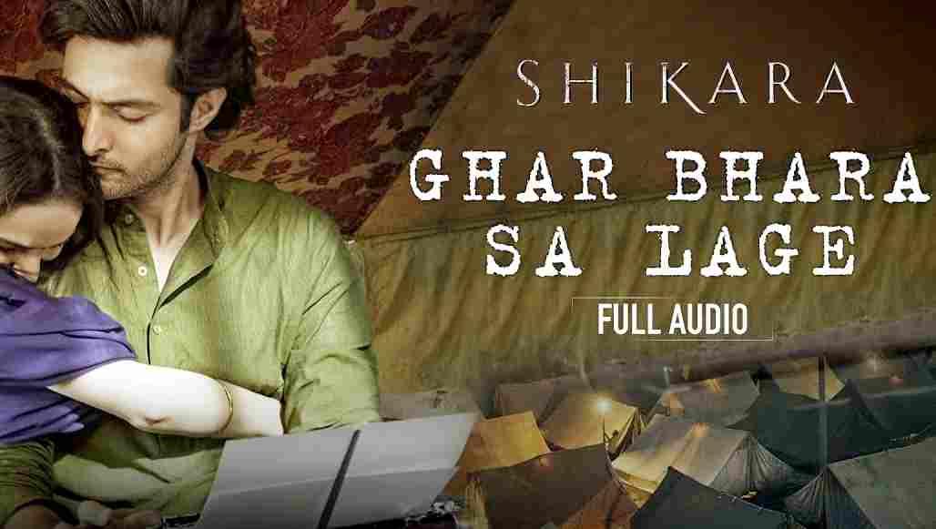 Ghar Bhara Sa Lage Song Lyrics – Shikara Movie